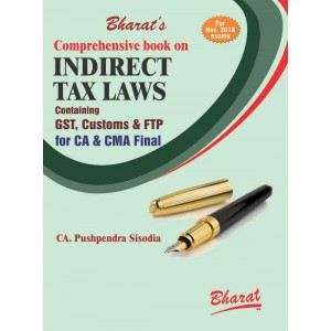 Bharat's Comprehensive book on Indirect Tax Laws [IDT] Containing GST, Customs & FTP for CA & CMA Final November 2018 Exam by CA. Pushpendra Sisodia